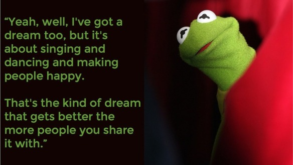 Yeah-well-i-ve-got-a-dream-too-but-it-s-about-singing-and-dancing-and-making-people-happy