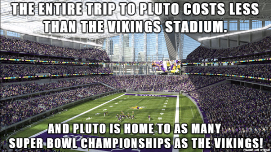 the-entire-trip-to-pluto-costs-less-than-the-vikings-stadium-and-pluto-is-home-to-as-many-super-bowl-championships-as-the-vikings-meme-1437233452