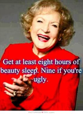 get-at-least-eight-hours-of-sleep-nine-if-youre-ugly-quote-1