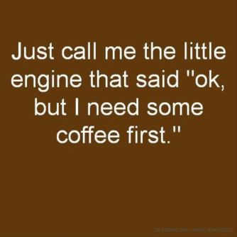 just-call-me-the-engine-that-needs-coffee.-funny-coffee-quotes