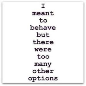 i-meant-to-behave-but-there-were-too-many-other-options-funny-quote