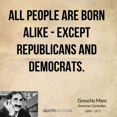 groucho-marx-comedian-all-people-are-born-alike-except-republicans-and