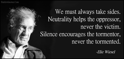 we-must-always-take-sides_-neutrality-helps-the-oppressor-never-the-victim_-silence-encourages-the-tormentor-never-the-tormented