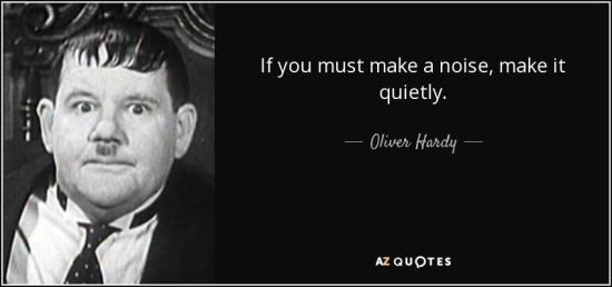 quote-if-you-must-make-a-noise-make-it-quietly-oliver-hardy-107-89-22