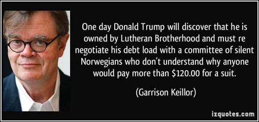 quote-one-day-donald-trump-will-discover-that-he-is-owned-by-lutheran-brotherhood-and-must-re-negotiate-garrison-keillor-345682