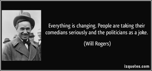 quote-everything-is-changing-people-are-taking-their-comedians-seriously-and-the-politicians-as-a-joke-will-rogers-156974