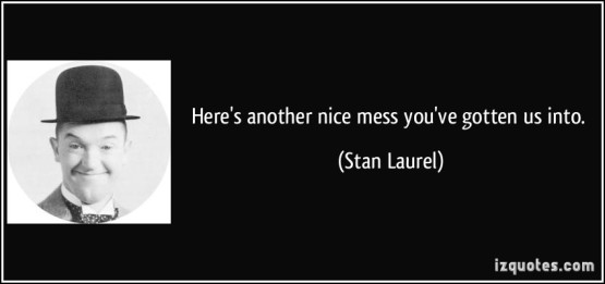 quote-here-s-another-nice-mess-you-ve-gotten-us-into-stan-laurel-307613