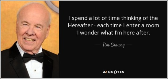 quote-i-spend-a-lot-of-time-thinking-of-the-hereafter-each-time-i-enter-a-room-i-wonder-what-tim-conway-91-16-67
