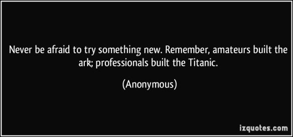 quote-never-be-afraid-to-try-something-new-remember-amateurs-built-the-ark-professionals-built-the-anonymous-299997