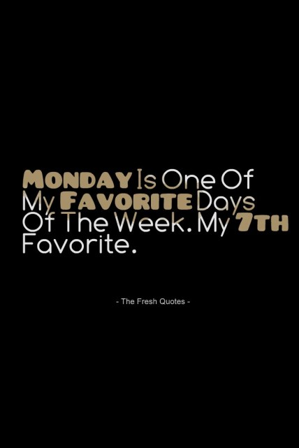 Monday-Is-One-Of-My-Favorite-Days-Of-The-Week.-My-7th-Favorite.