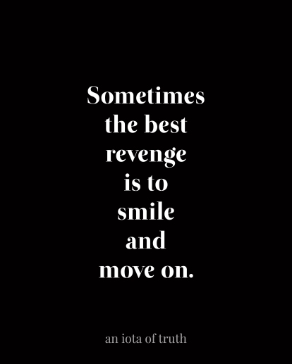 Sometimes-the-best-revenge-is-to-smile-and-move-on.-v2-8x10