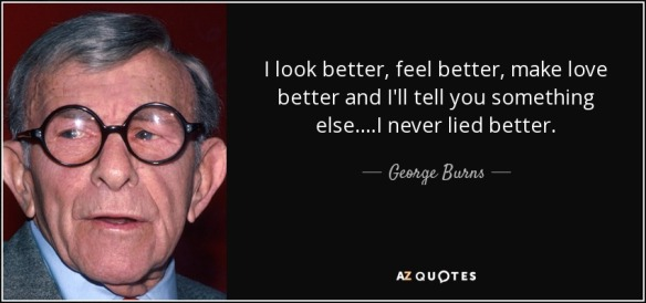 quote-i-look-better-feel-better-make-love-better-and-i-ll-tell-you-something-else-i-never-george-burns-95-40-95