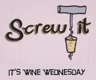 274736-Screw-It-It-s-Wine-Wednesday