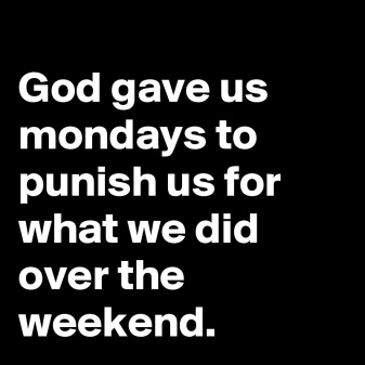 God-gave-us-mondays-to-punish-us-for-what-we-did