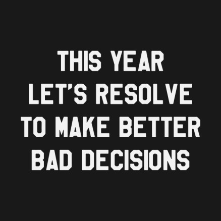 this-year-let-s-resolve-to-make-better-bad-decisions-funny-saying-black-new