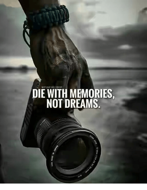 motivating-force-die-with-memories-not-dreams-28646360