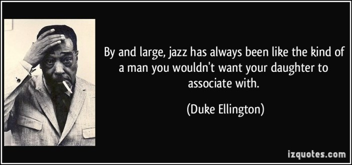 quote-by-and-large-jazz-has-always-been-like-the-kind-of-a-man-you-wouldn-t-want-your-daughter-to-duke-ellington-57171